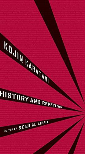 History and Repetition Kojin Karatani. 2011.Columbia University: Seiji M. Lippit;Kojin