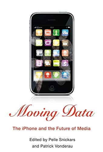 Moving Data: The iPhone and the Future of Media (Hardback)
