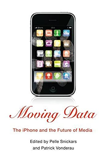 Moving Data: The iPhone and the Future of Media, by Snickars: Pelle Snickars / Patrick Vonderau
