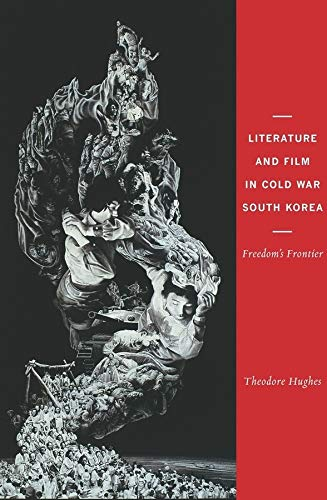 9780231157483: Literature and Film in Cold War South Korea: Freedom's Frontier