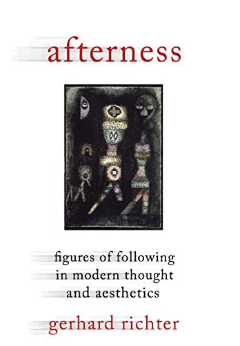 9780231157704: Afterness: Figures of Following in Modern Thought and Aesthetics (Columbia Themes in Philosophy, Social Criticism, and the Arts)