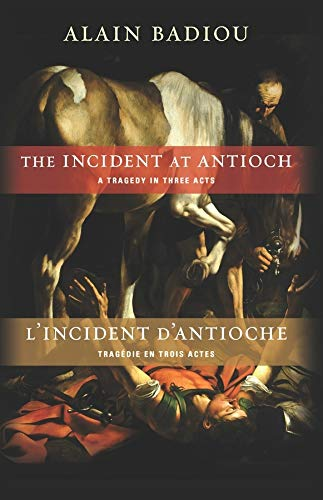 9780231157759: The Incident at Antioch / L'Incident d'Antioche: A Tragedy in Three Acts / Tragédie en trois actes (Insurrections: Critical Studies in Religion, Politics, and Culture)