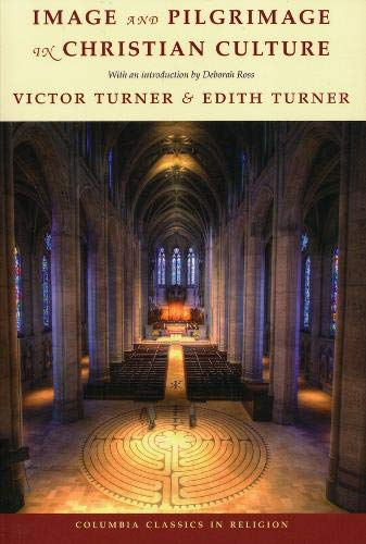 Image and Pilgrimage in Christian Culture (Columbia Classics in Religion): Turner, Victor; Turner, ...