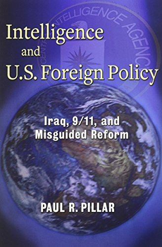 9780231157933: Intelligence and U.S. Foreign Policy: Iraq, 9/11, and Misguided Reform