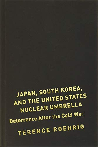 9780231157988: Japan, South Korea, and the United States Nuclear Umbrella: Deterrence After the Cold War (Contemporary Asia in the World)