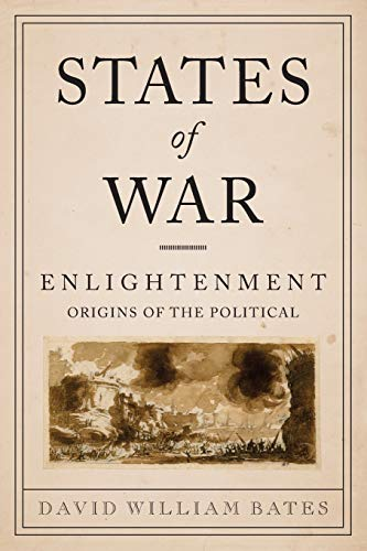 9780231158053: States of War: Enlightenment Origins of the Political (Columbia Studies in Political Thought / Political History)