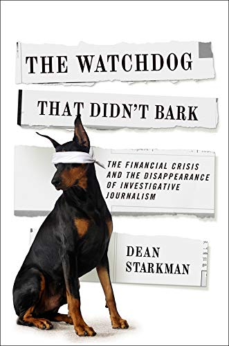 9780231158190: The Watchdog That Didn't Bark: The Financial Crisis and the Disappearance of Investigative Journalism