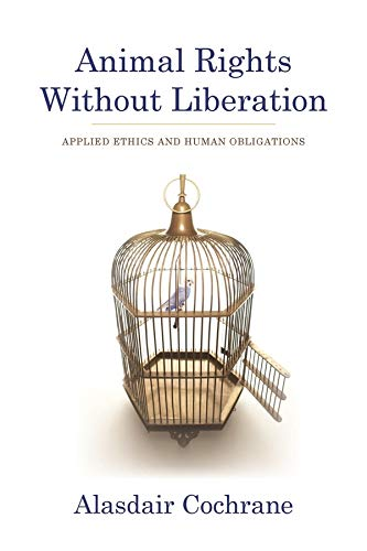 9780231158268: Animal Rights Without Liberation: Applied Ethics and Human Obligations (Critical Perspectives on Animals: Theory, Culture, Science, and Law)