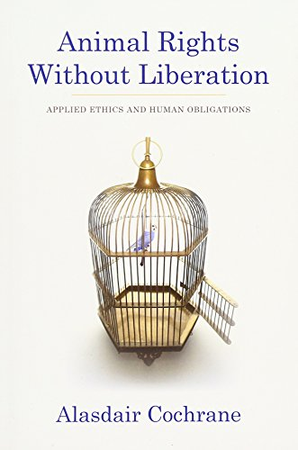 9780231158275: Animal Rights Without Liberation: Applied Ethics and Human Obligations (Critical Perspectives on Animals)