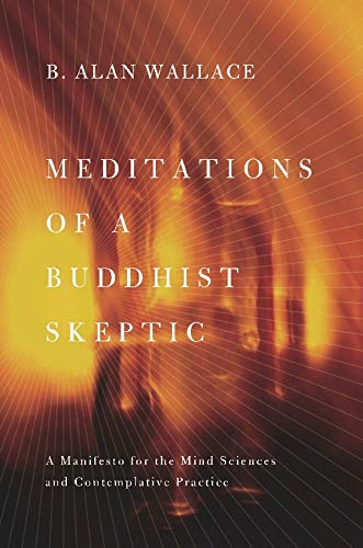 9780231158343: Meditations of a Buddhist Skeptic: A Manifesto for the Mind Sciences and Contemplative Practice