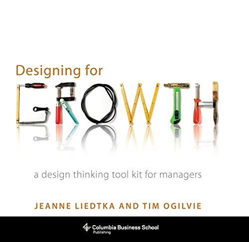 9780231158381: Designing for Growth: A Design Thinking Tool Kit for Managers (Columbia Business School Publishing)