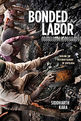 Bonded Labor: Tackling the System of Slavery in South Asia (Hardcover): Siddharth Kara