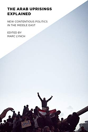 9780231158855: The Arab Uprisings Explained: New Contentious Politics in the Middle East (Columbia Studies in Middle East Politics)