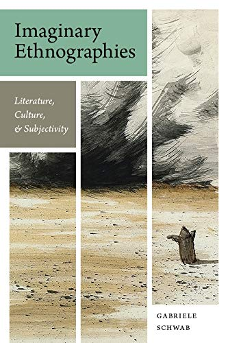 Imaginary Ethnographies: Literature, Culture, and Subjectivity: Schwab, Gabriele