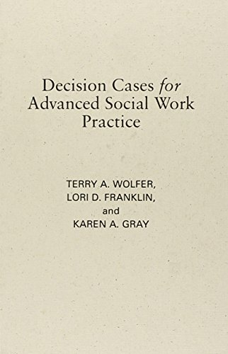 Decision Cases for Advanced Social Work Practice: Confronting Complexity: Terry A. Wolfer