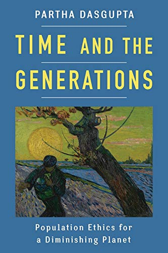 9780231160124: Time and the Generations: Population Ethics for a Diminishing Planet (Kenneth J. Arrow Lecture Series)