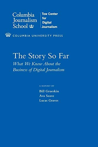9780231160278: The Story So Far: What We Know About the Business of Digital Journalism (Columbia Journalism Review Books)