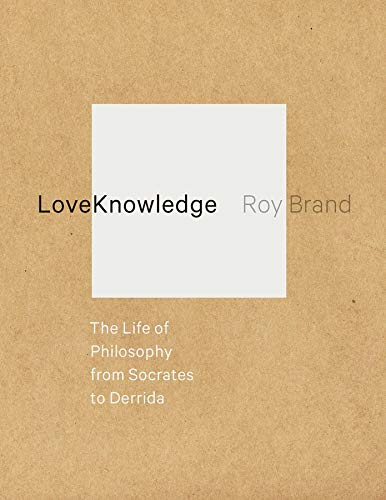 9780231160445: LoveKnowledge: The Life of Philosophy from Socrates to Derrida