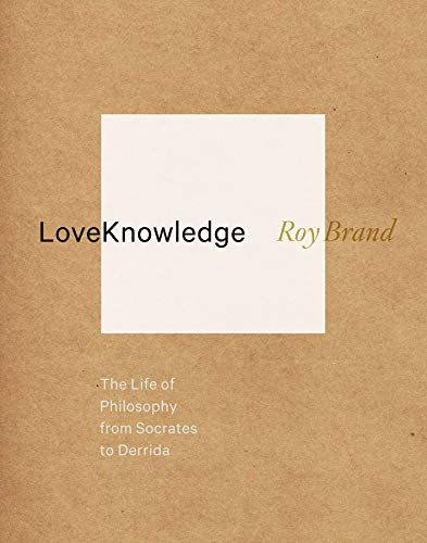 9780231160452: LoveKnowledge: The Life of Philosophy from Socrates to Derrida