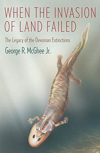 9780231160568: When the Invasion of Land Failed: The Legacy of the Devonian Extinctions (The Critical Moments and Perspectives in Earth History and Paleobiology)