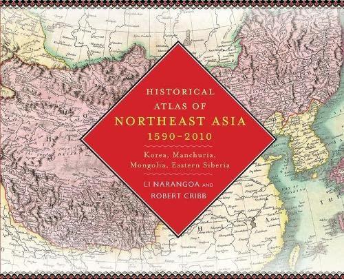 9780231160704: Historical Atlas of Northeast Asia, 1590-2010: Korea, Manchuria, Mongolia, Eastern Siberia