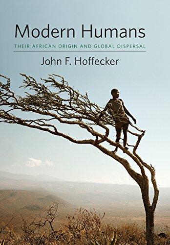 Modern Humans: Their African Origin and Global Dispersal: Hoffecker, John