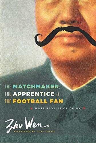 9780231160902: The Matchmaker, the Apprentice, and the Football Fan: More Stories of China (Weatherhead Books on Asia)
