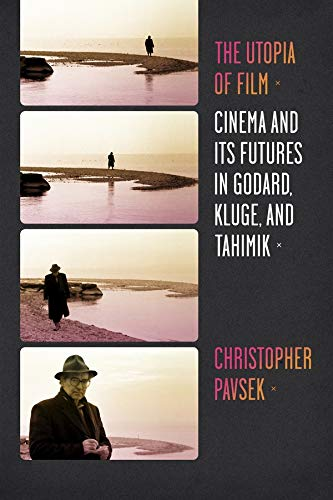 9780231160995: The Utopia of Film: Cinema and Its Futures in Godard, Kluge, and Tahimik (Film and Culture Series)