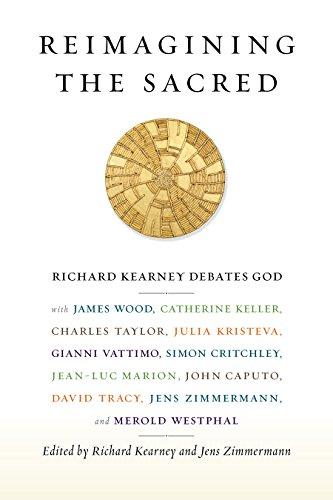 9780231161022: Reimagining the Sacred: Richard Kearney Debates God with James Wood, Catherine Keller, Charles Taylor, Julia Kristeva, Gianni Vattimo, Simon C