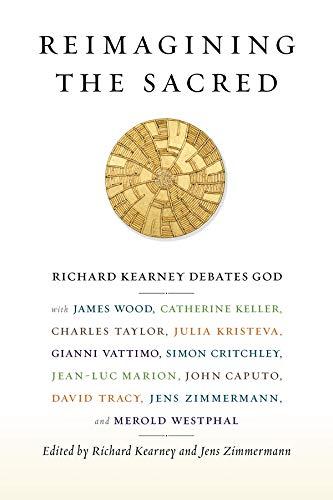 9780231161039: Reimagining the Sacred: Richard Kearney Debates God with James Wood, Catherine Keller, Charles Taylor, Julia Kristeva, Gianni Vattimo, Simon C