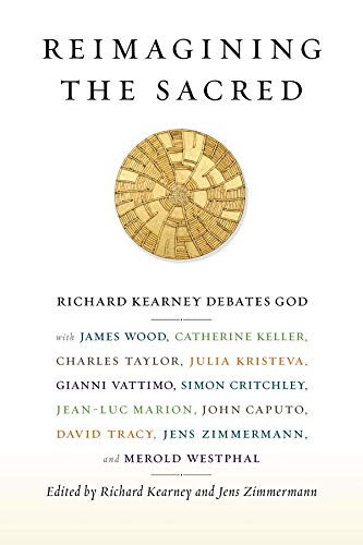 9780231161039: Reimagining the Sacred: Richard Kearney Debates God with James Wood, Catherine Keller, Charles Taylor, Julia Kristeva, Gianni Vattimo, Simon ... Studies in Religion, Politics, and Culture)