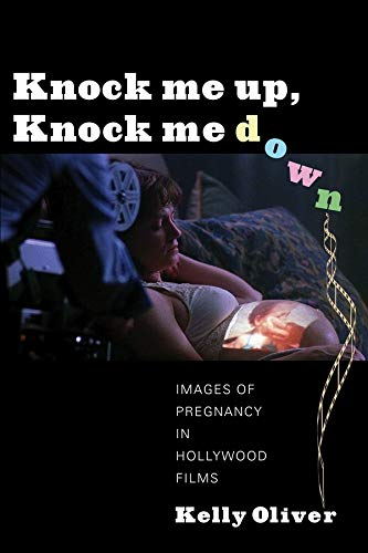 9780231161091: Knock Me Up, Knock Me Down: Images of Pregnancy in Hollywood Films