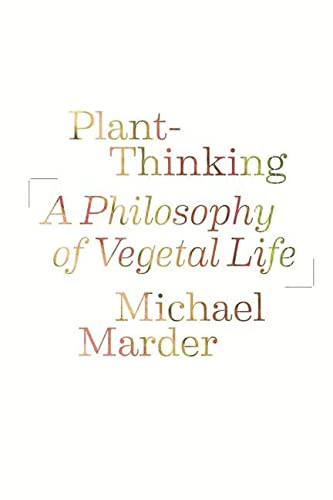 Plant-Thinking: A Philosophy of Vegetal Life: Michael Marder