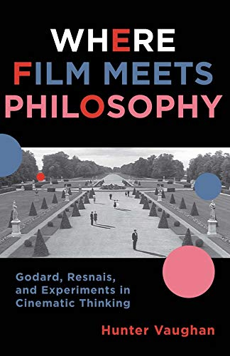 9780231161329: Where Film Meets Philosophy: Godard, Resnais, and Experiments in Cinematic Thinking (Film and Culture Series)