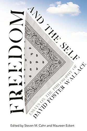 9780231161527: Freedom and the Self: Essays on the Philosophy of David Foster Wallace