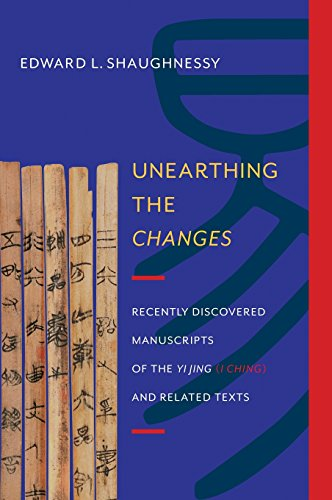 9780231161848: Unearthing the Changes: Recently Discovered Manuscripts of the Yi Jing ( I Ching) and Related Texts (Translations from the Asian Classics)