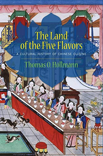 9780231161862: The Land of the Five Flavors: A Cultural History of Chinese Cuisine (Arts and Traditions of the Table: Perspectives on Culinary History)