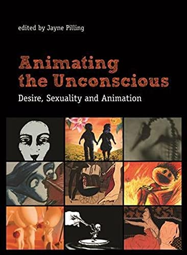 9780231161985: Animating the Unconscious: Desire, Sexuality, and Animation