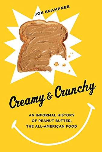 9780231162333: Creamy and Crunchy: An Informal History of Peanut Butter, the All-American Food (Arts and Traditions of the Table: Perspectives on Culinary History)