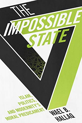 9780231162579: The Impossible State: Islam, Politics, and Modernity's Moral Predicament
