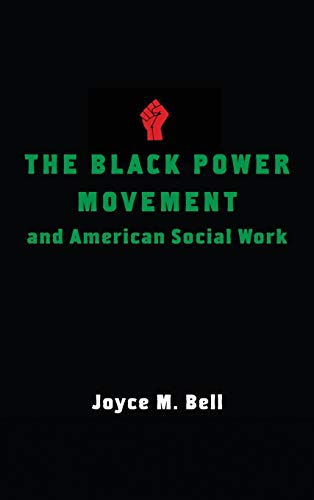 The Black Power Movement and American Social Work: Bell, Joyce M.
