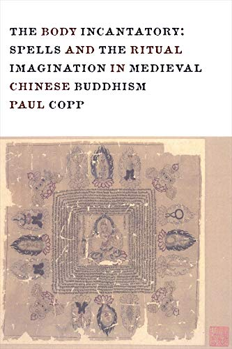 9780231162708: The Body Incantatory: Spells and the Ritual Imagination in Medieval Chinese Buddhism (The Sheng Yen Series in Chinese Buddhist Studies)