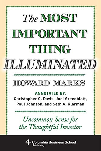 The Most Important Thing Illuminated: Uncommon Sense for the Thoughtful Investor (Columbia Business...