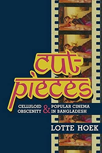9780231162890: Cut-Pieces: Celluloid Obscenity and Popular Cinema in Bangladesh (South Asia Across the Disciplines)