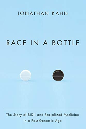 Race in a Bottle: The Story of BiDil and Racialized Medicine in a Post-Genomic Age (Hardback): ...