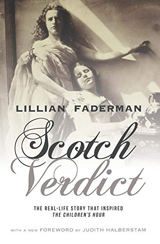 "Scotch Verdict: The Real-Life Story That Inspired ""The Children's Hour"" (0231163258) by Lillian Faderman"