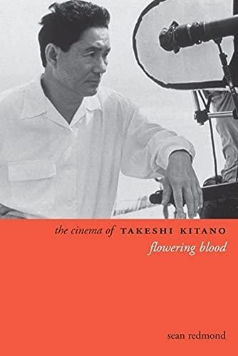 9780231163323: The Cinema of Takeshi Kitano: Flowering Blood (Directors' Cuts)