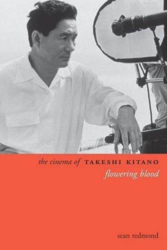 9780231163330: The Cinema of Takeshi Kitano: Flowering Blood (Directors' Cuts)