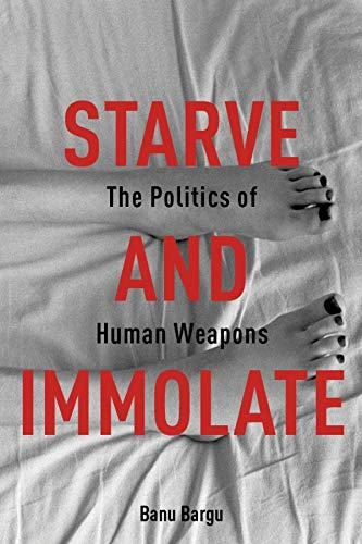 9780231163415: Starve and Immolate: The Politics of Human Weapons