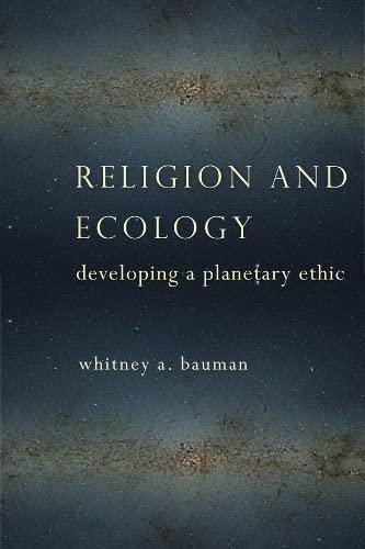 Religion and Ecology: Developing a Planetary Ethic (Hardback): Whitney A. Bauman